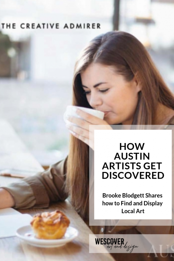 How Austin Artists Get Discovered. A Wescover feature with Brooke Blodgett a.k.a. The Creative Admirer.