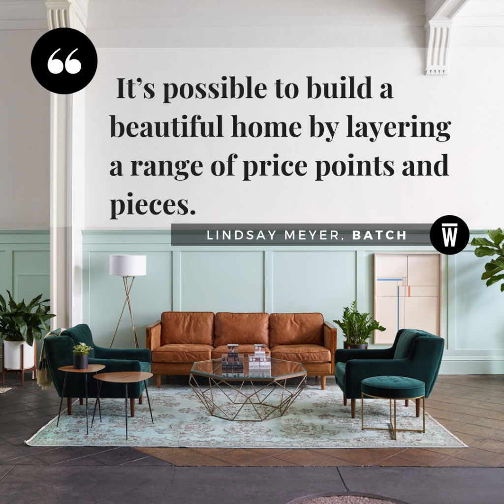 """It's possible to build a beautiful home by layering a range of price points and pieces."" From Lindsay Meyer, Co-Founder of Batch, featured on Wescover."