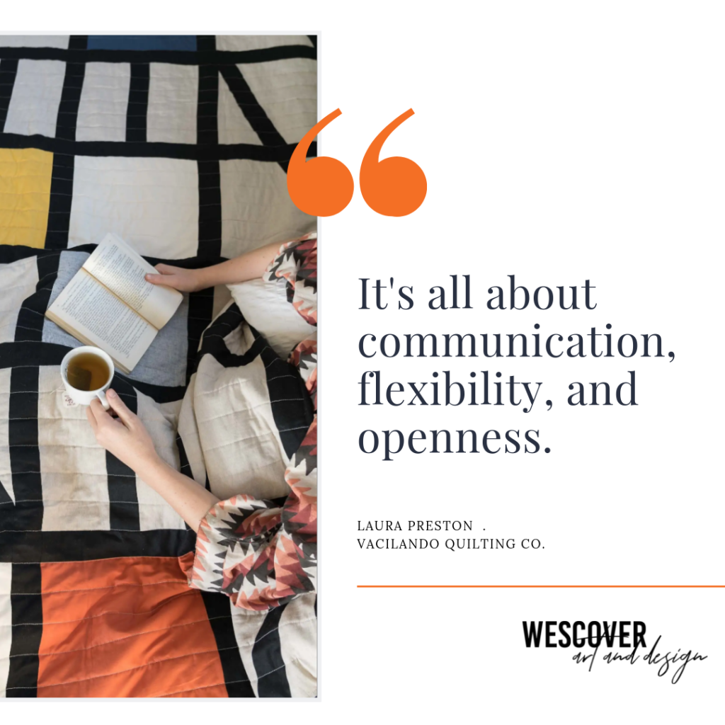 """It's all about communication, flexibility and openness."" From Laura Preston of Vacilando Quilting Co."