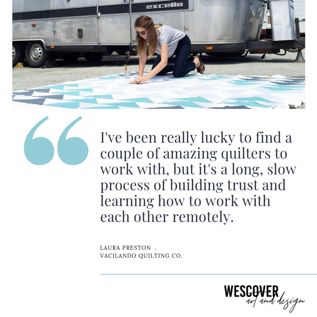 """I've been really lucky to find a couple of amazing quilters to work with, but it's a long, slow process of building trust and learning how to work with each other remotely."" From Laura Preston on Wescover."