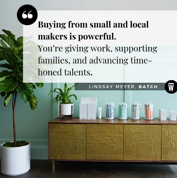"""Buying from small and local makers is powerful. You're giving work, supporting families, and advancing time-honored talents."" From Lindsay Meyer, Co-Founder of Batch, featured on Wescover."