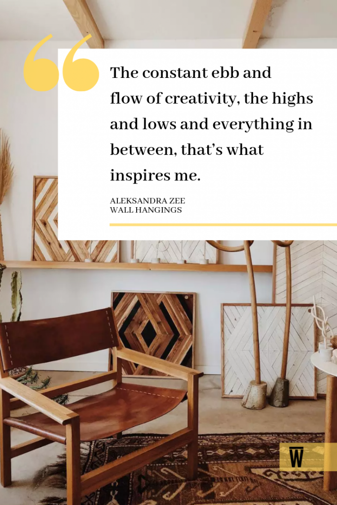 """The constant ebb and flow of creativity, the highs and lows and everything in between that's what inspires me."" - quote from Aleksandra Zee, a Wescover creator."