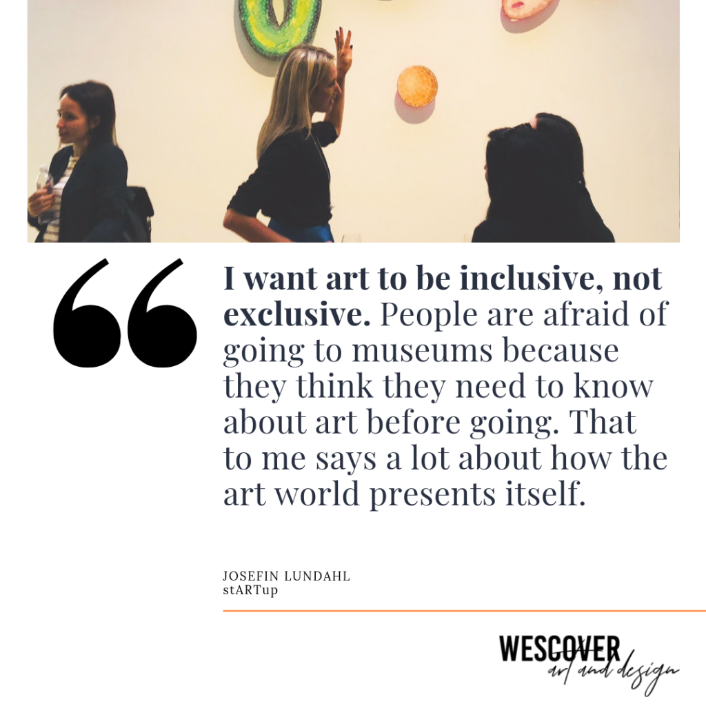 I want art to be inclusive, not exclusive. People are afraid of going to museums because they think they need to know about art before going. That to me says a lot about how the art world presents itself.