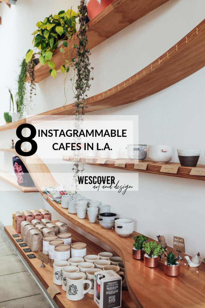 8 Instagrammable Cafes to Visit in Los Angeles in 2019