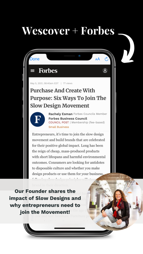 Purchase And Create With Purpose: Six Ways To Join The Slow Design Movement by Rachely Esman Forbes Business Council. Rachely Esman CEO & Co-Founder of Wescover: building a marketplace to discover original art & design Creators.